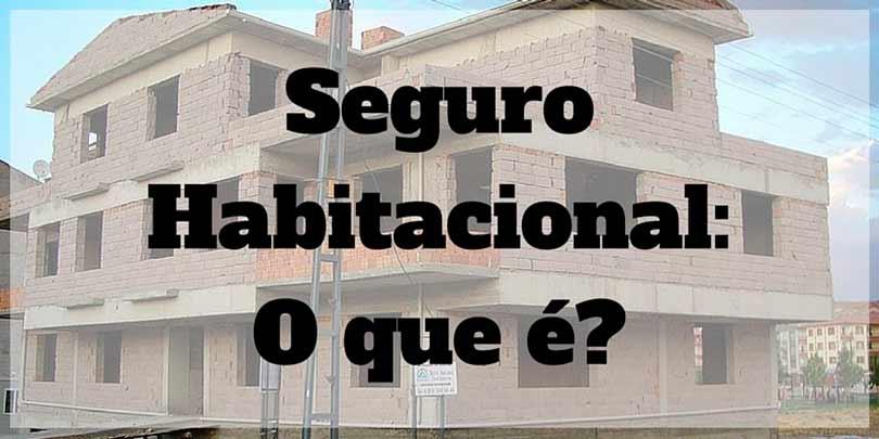 Seguro Habitacional: o que é? Como funciona seguro habitacional?