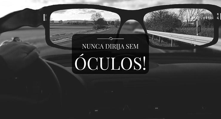 Dirigir sem óculos é o mesmo que dirigir alcoolizado
