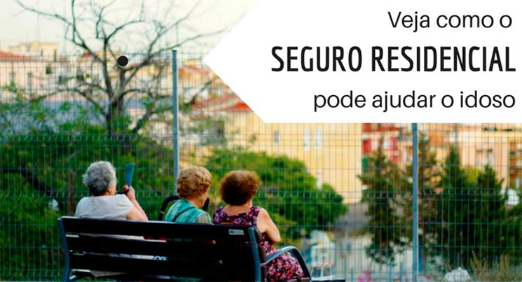 """Imagem de três senhoras sentadas em um banco com a descrição """"Veja como o seguro residencial pode ajudar o idoso"""""""