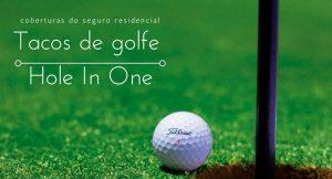 """imagem de bola de golfe no campo com a legenda """"cobertura seguro residencial tacos de golfe e hole in one"""""""