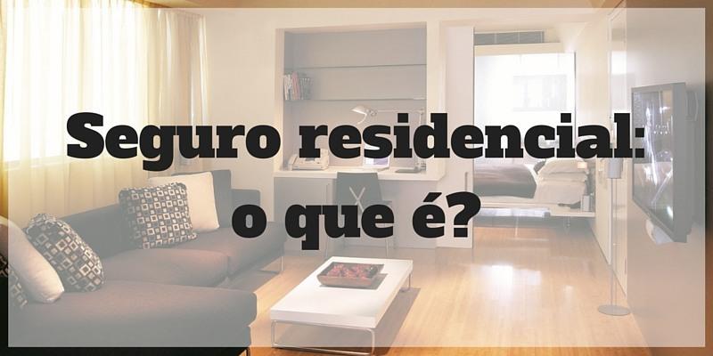 Seguro Residencial: o que é? Como funciona seguro residencial?