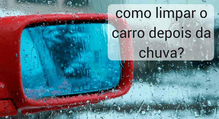 como limpar o carro depois da chuva