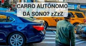 Carro autônomo dá sono?