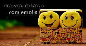 Imagem de dois emojis com carinha feliz dentro de uma caixa de emoji com a descrição: sinalização de trânsito com emojis