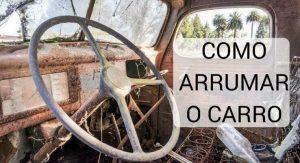 imagem: carro bagunçado e antigo. escrito: como arrumar o carro