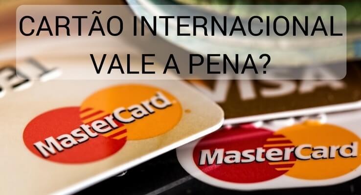 cartões juntos. escrito: cartão internacional vale a pena?