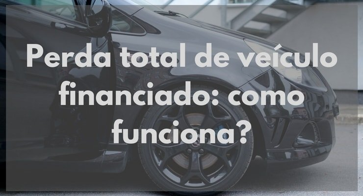 Perda total de veículo financiado, como funciona?