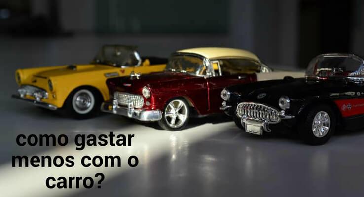 imagem com miniaturas de carro. escrito: como gastar menos com o carro?