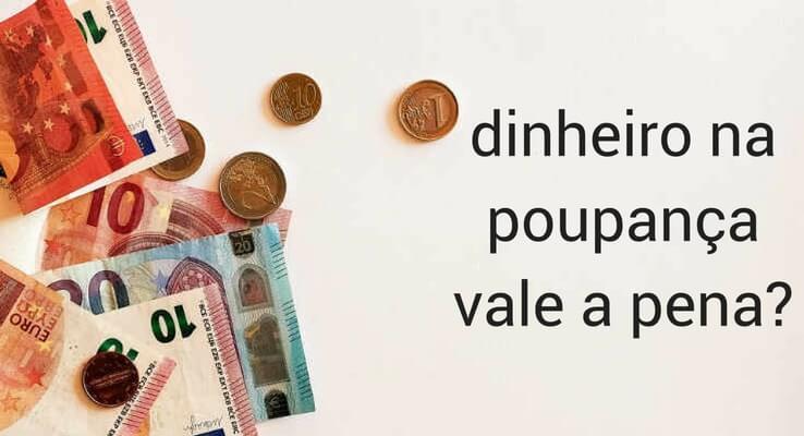 dinheiro na poupança vale a pena?