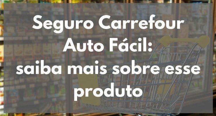 Saiba mais informações sobre o Seguro Carrefour Auto Fácil.