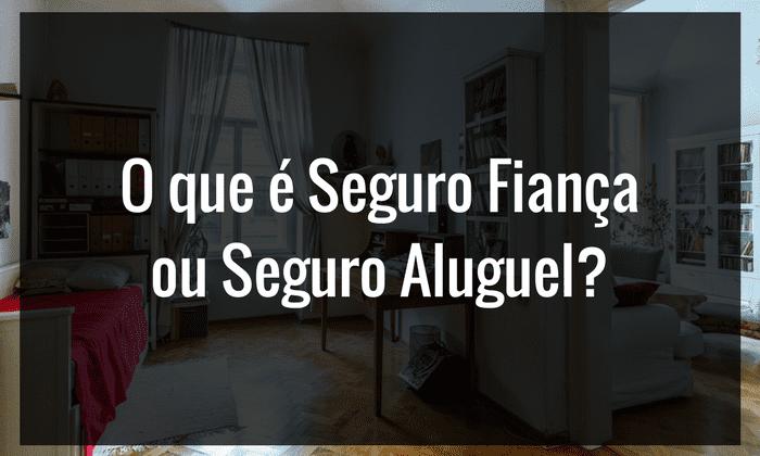 Você sabe o que é Seguro Fiança ou Seguro Aluguel?