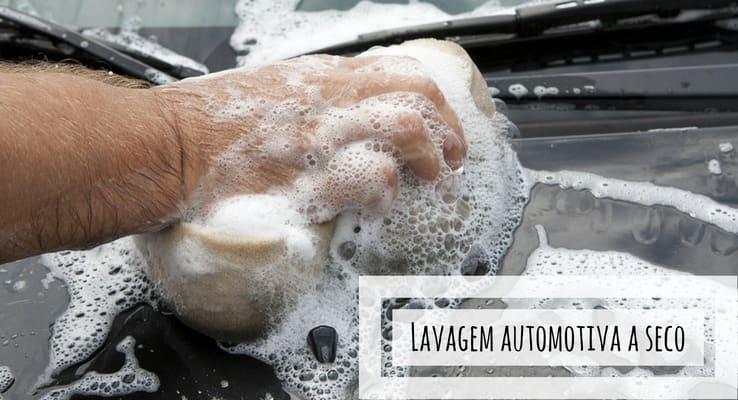 O que é lavagem automotiva a seco e como fazer