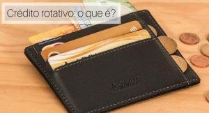 Imagem de uma carteira com cartão de crédito com a legenda: Crédito rotativo: o que é?