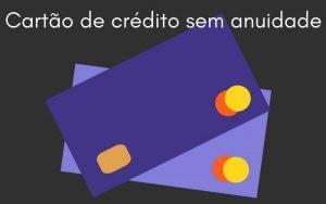 ilustração de dois cartões de créditos com a legenda: cartão de crédito sem anuidade