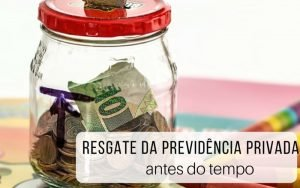 Imagem de um cofre de vidro com moedas e com legenda: Resgate da previdência privada antes do tempo