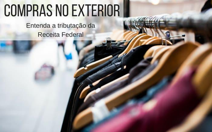imagem de uma arrara com roupas com a descrição: compras no exterior entenda a tributação da Receita Federal